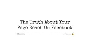 The Truth About Your Page Reach On Facebook
