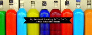 Why Personal Branding Is The Key To Small Business Success